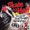 Skate To Hell (The Extreme Skaterock Collection)